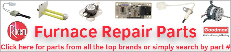 Furnace Repair Parts - Click here for parts from all the top brands or simply search by part #